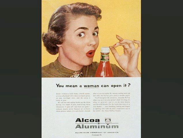 Can't tell if it's an ad for the ketchup or the aluminum maker. Either way it implies that women are weak.